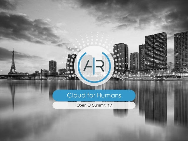 Cloud for Humans OpenIO Summit '17