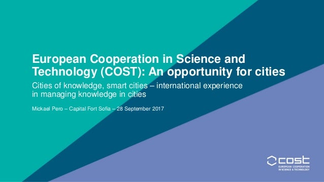 European Cooperation in Science and Technology (COST): An opportunity for cities Cities of knowledge, smart cities – inter...