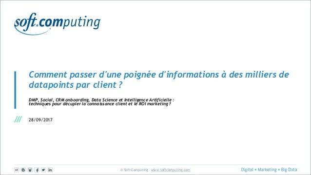 © Soft Computing – www.softcomputing.com Comment passer d'une poignée d'informations à des milliers de datapoints par clie...