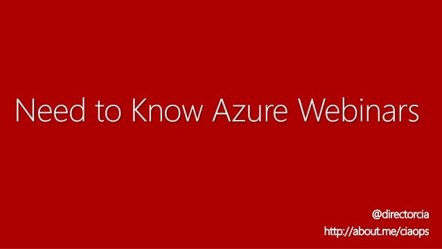 Need to Know Azure Webinars @directorcia http://about.me/ciaops