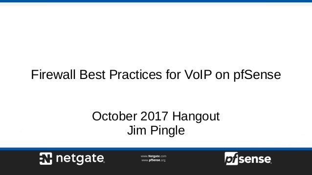 Firewall Best Practices for VoIP on pfSense October 2017 Hangout Jim Pingle
