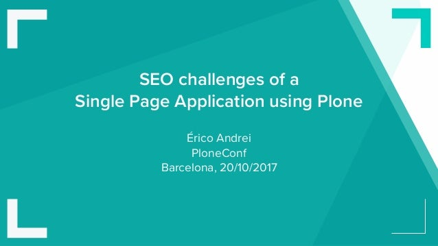 SEO challenges of a Single Page Application using Plone Érico Andrei PloneConf Barcelona, 20/10/2017