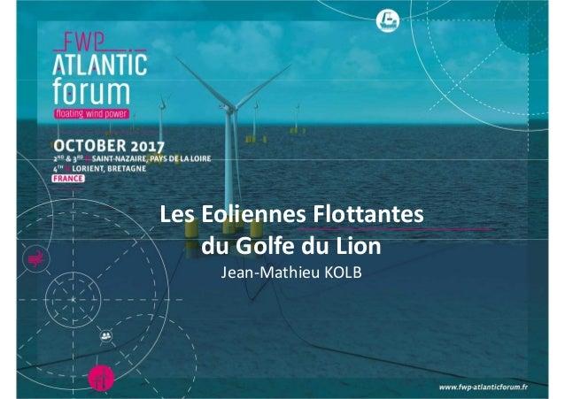 Les Eoliennes Flottantes du Golfe du Lion Jean-Mathieu KOLB