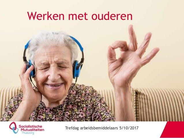 Werken met ouderen Trefdag arbeidsbemiddelaars 5/10/2017