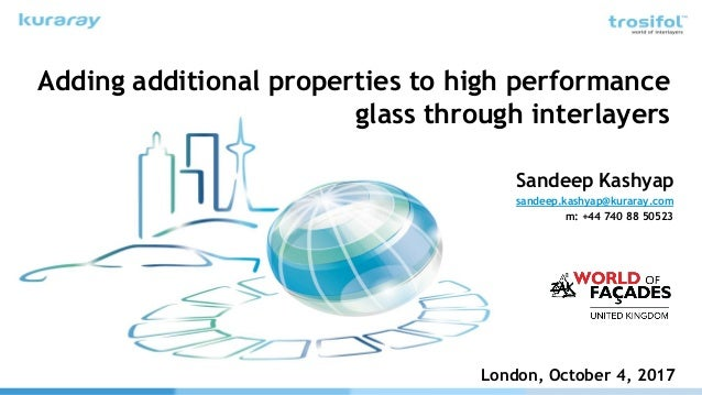 Adding additional properties to high performance glass through interlayers Sandeep Kashyap sandeep.kashyap@kuraray.com m: ...
