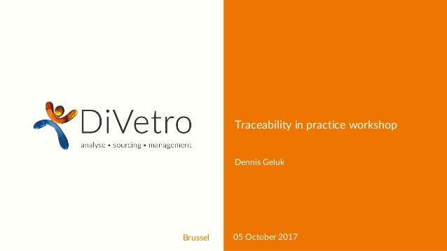 Brussel 05 October 2017 Traceability in practice workshop Dennis Geluk