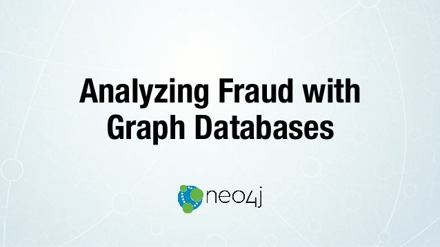 Analyzing Fraud with Graph Databases