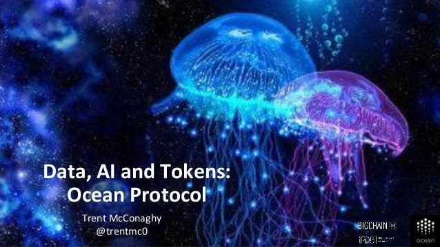 Trent McConaghy @trentmc0 Data, AI and Tokens: Ocean Protocol
