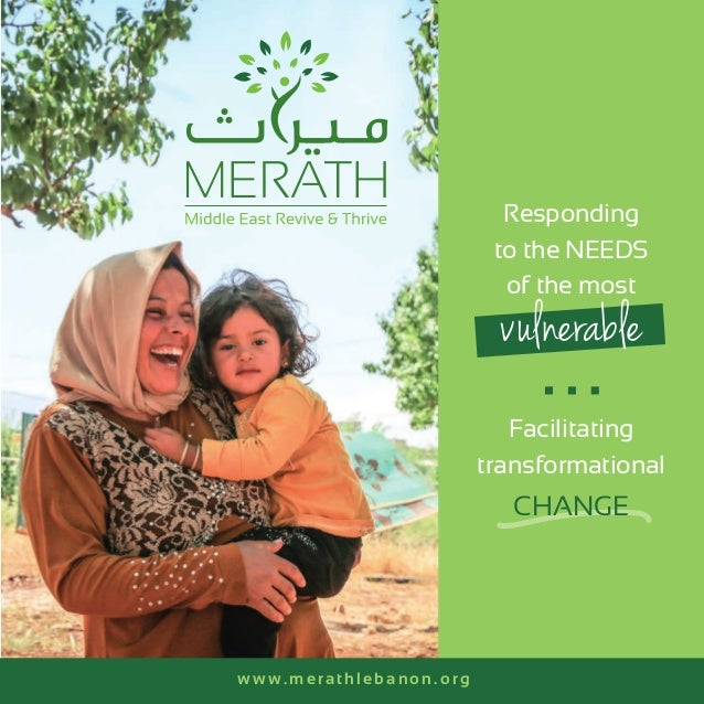 Responding to the NEEDS of the most vulnerable Facilitating transformational www.merathlebanon.org CHANGE