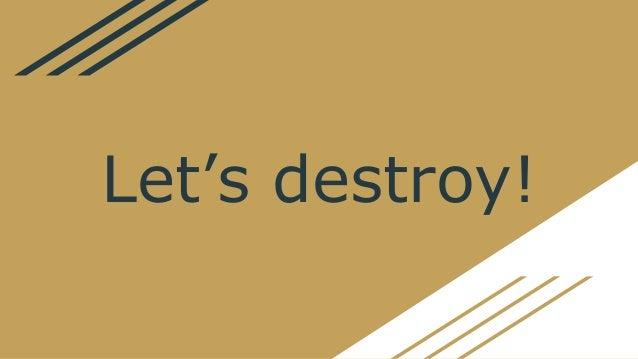 Let's destroy!