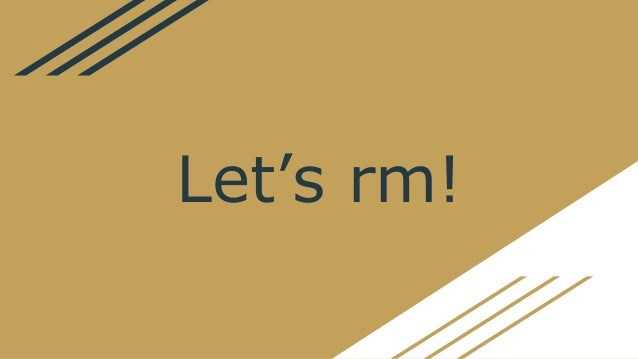 Let's rm!