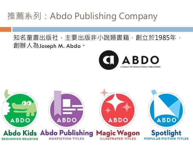 推薦系列:Abdo Publishing Company 知名童書出版社,主要出版非小說類書籍,創立於1985年, 創辦人為Joseph M. Abdo。