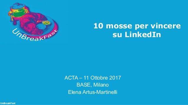 UnBreakFast libera associazione di professionisti in cerca di nuova occupazione 10 mosse per vincere su LinkedIn ACTA – 11...
