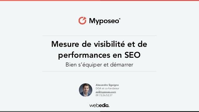 Mesure de visibilité et de performances en SEO Bien s'équiper et démarrer Alexandre Sigoigne DGA et co-fondateur as@mypose...