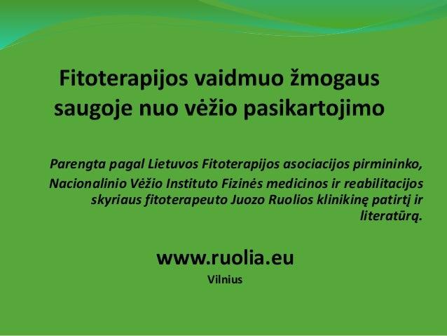 Parengta pagal Lietuvos Fitoterapijos asociacijos pirmininko, Nacionalinio Vėžio Instituto Fizinės medicinos ir reabilitac...