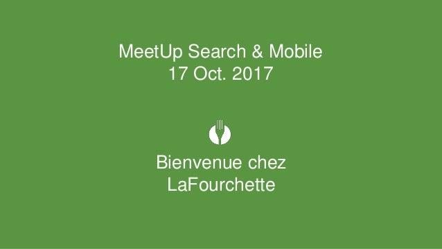 Bienvenue chez LaFourchette MeetUp Search & Mobile 17 Oct. 2017