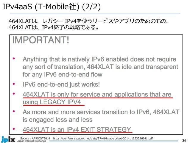 36 IPv4aaS (T-Mobile社) (2/2) Source : APRICOT2014 https://conference.apnic.net/data/37/464xlat-apricot-2014_1393236641.pdf...