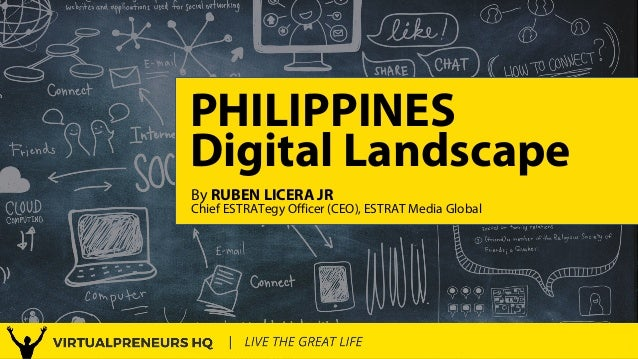 Philippines Digital Landscape 2017   1 PHILIPPINES By RUBEN LICERA JR Digital Landscape Chief ESTRATegy Officer (CEO), EST...