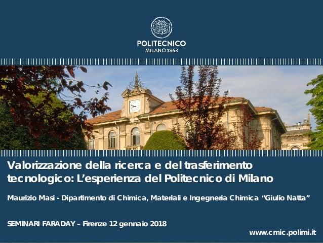 Valorizzazione della ricerca e del trasferimento tecnologico: L'esperienza del Politecnico di Milano Maurizio Masi - Dipar...