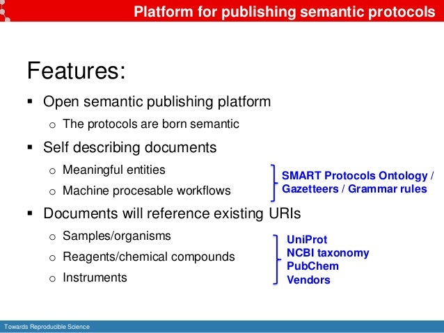 Towards Reproducible Science Platform for publishing semantic protocols Features:  Open semantic publishing platform o Th...