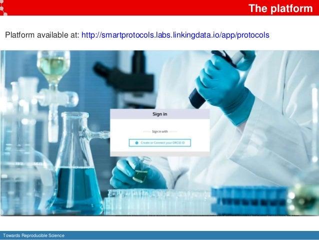 Towards Reproducible Science Platform available at: http://smartprotocols.labs.linkingdata.io/app/protocols The platform