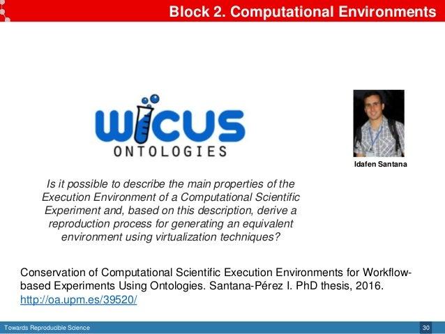 Towards Reproducible Science Block 2. Computational Environments 30 Idafen Santana Is it possible to describe the main pro...