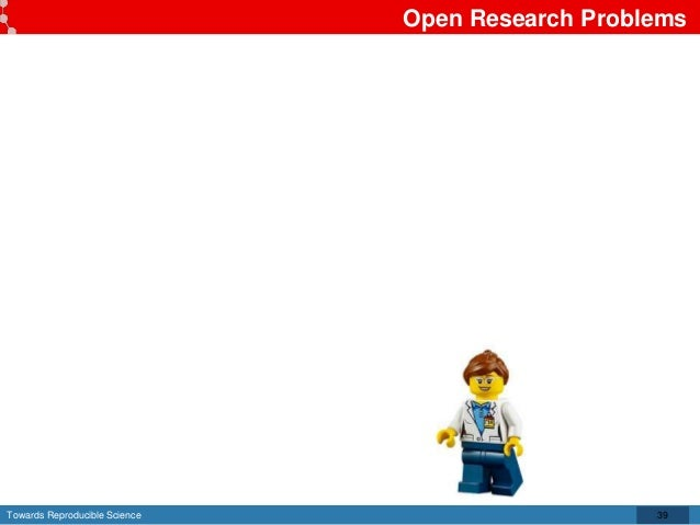 Towards Reproducible Science Open Research Problems 39