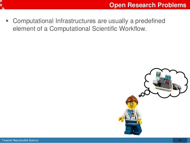 Towards Reproducible Science Open Research Problems 40  Computational Infrastructures are usually a predefined element of...
