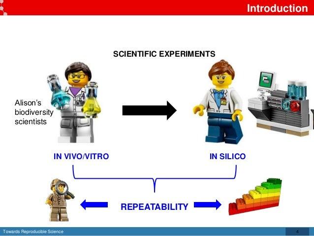 Towards Reproducible Science Introduction 4 SCIENTIFIC EXPERIMENTS IN VIVO/VITRO IN SILICO REPEATABILITY Alison's biodiver...