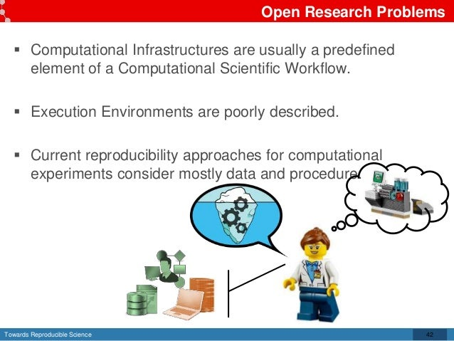 Towards Reproducible Science Open Research Problems 42  Computational Infrastructures are usually a predefined element of...