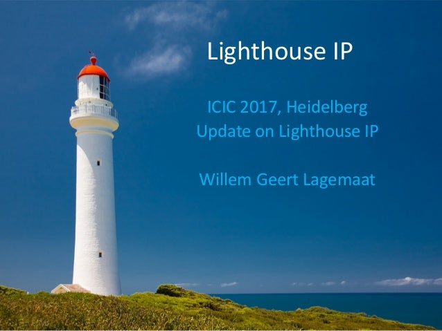 Lighthouse IP ICIC 2017, Heidelberg Update on Lighthouse IP Willem Geert Lagemaat