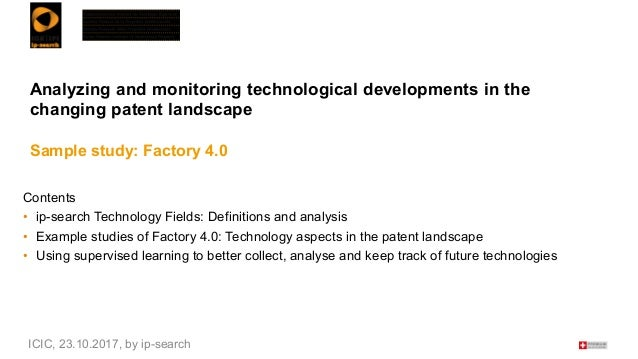 Analyzing and monitoring technological developments in the changing patent landscape Sample study: Factory 4.0 Contents • ...