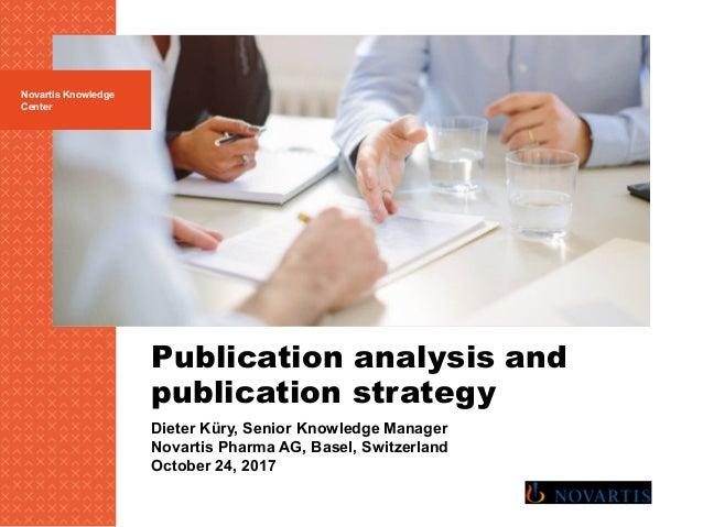 Publication analysis and publication strategy Novartis Knowledge Center Dieter Küry, Senior Knowledge Manager Novartis Pha...