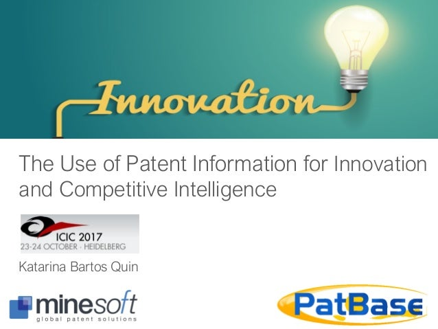 The Use of Patent Information for Innovation and Competitive Intelligence Katarina Bartos Quin