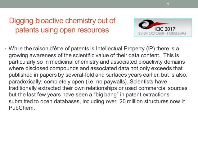 Digging bioactive chemistry out of patents using open resources • While the raison d'être of patents is Intellectual Prope...