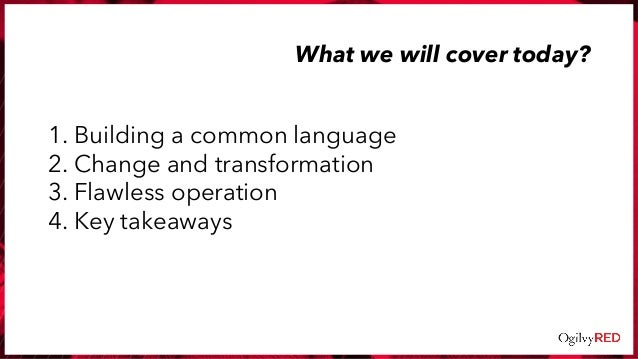1. Building a common language 2. Change and transformation 3. Flawless operation 4. Key takeaways What we will cover today?