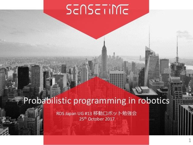 Probabilisticprogramminginrobotics ROSJapanUG#13移動ロボット勉強会 25th October2017 1