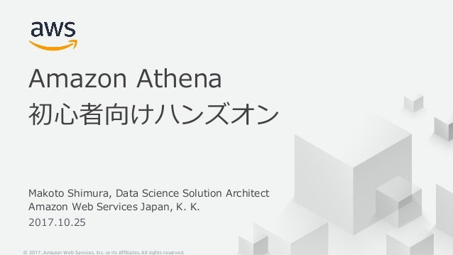 © 2017, Amazon Web Services, Inc. or its Affiliates. All rights reserved. Makoto Shimura, Data Science Solution Architect ...