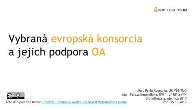 Vybraná evropská konsorcia a jejich podpora OA Mgr. Pavla Rygelová, ÚK VŠB-TUO Mgr. Tereza Simandlová, ÚVI 1. LF UK a VFN ...