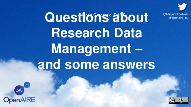 Questions about Research Data Management – and some answers Marjan Grootveld, DANS @MarjanGrootveld @openaire_eu