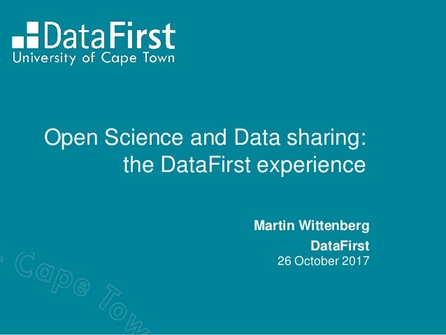 Open Science and Data sharing: the DataFirst experience Martin Wittenberg DataFirst 26 October 2017