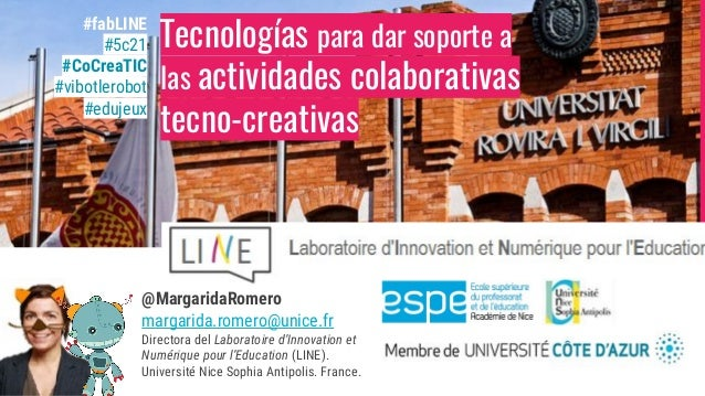 Tecnologías para dar soporte a las actividades colaborativas tecno-creativas @MargaridaRomero margarida.romero@unice.fr Di...