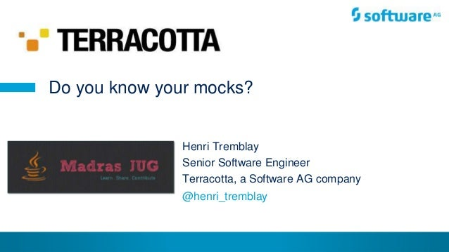 © Henri Tremblay 2015 Henri Tremblay Senior Software Engineer Terracotta, a Software AG company Do you know your mocks? @h...