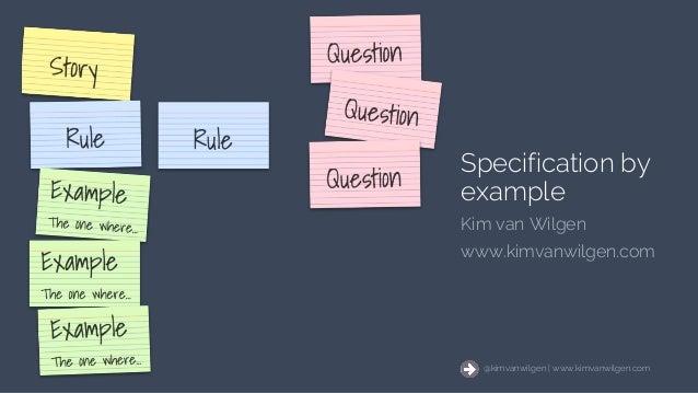 @kimvanwilgen | www.kimvanwilgen.comSpecification by example 1 @kimvanwilgen | www.kimvanwilgen.com Specification by examp...