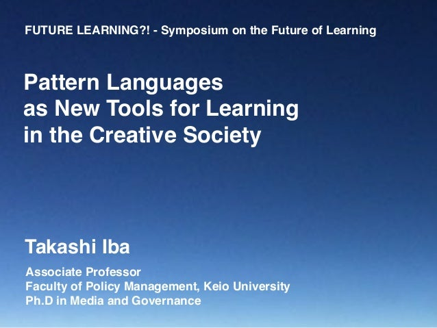 FUTURE LEARNING?! - Symposium on the Future of Learning Associate Professor Faculty of Policy Management, Keio University ...