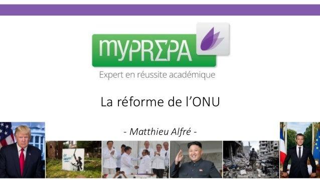 La réforme de l'ONU - Matthieu Alfré -