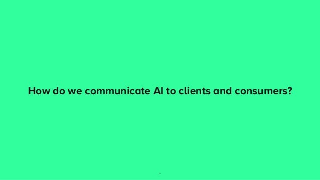 How to communicate Artificial Intelligence to clients and consumers Slide 2