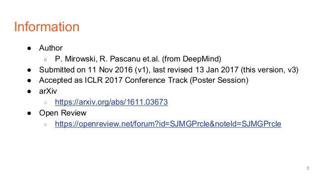 Information ● Author ○ P. Mirowski, R. Pascanu et.al. (from DeepMind) ● Submitted on 11 Nov 2016 (v1), last revised 13 Jan...