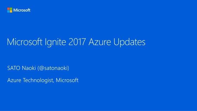 https://myignite.microsoft.com/videos https://azure.microsoft.com/en-us/blog/ https://azure.microsoft.com/en-us/updates/ h...