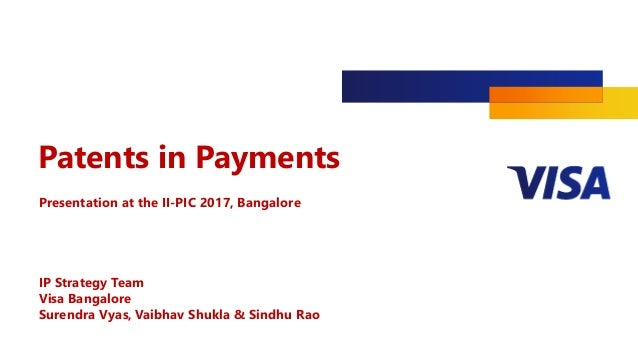 Patents in Payments Presentation at the II-PIC 2017, Bangalore IP Strategy Team Visa Bangalore Surendra Vyas, Vaibhav Shuk...